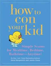 Cover of: How to Con Your Kid: Simple Scams for Mealtime, Bedtime, BathtimeùAnytime!