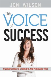 Cover of: The voice of success: a woman's guide to a powerful and persuasive voice