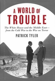Cover of: A world of trouble: the White House and the Middle East from the Cold War to the War on Terror