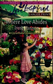 Cover of: Where Love Abides (Heartland Homecoming, Book 3) (Larger Print Love Inspired #443) | Irene Hannon