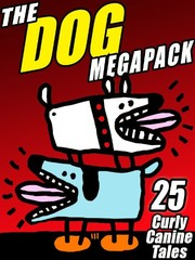 Cover of: The Dog MEGAPACK ®: 25 Curly Canine Tales, Old and New
