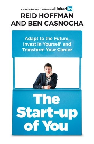 Start-Up of You Adapt to the Future, Invest in Yourself, and Transform Your Career by REID H CASNOCHA