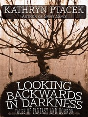 Cover of: Looking Backward in Darkness: Tales of Fantasy and Horror
