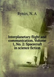 Cover of: Interplanetary flight and communication. Volume 1, No. 2: Spacecraft in science fiction by N. A Rynin