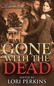 Cover of: Gone with the Dead: An Anthology of Romance and Horror