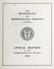 Cover of: ANNUAL REPORT OF THE COMMISSIONER OF FINANCE OF THE MUNICIPALITY OF METROPOLITAN TORONTO CANADA | METROPOLITAN TORONTO, ONT.  COMMISSIONER OF FINANCE