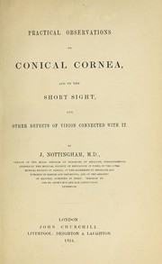 Cover of: Practical observations on conical cornea, and on the short sight, and other defects of vision connected with it | John Nottingham