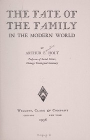 Cover of: The fate of the family in the modern world | Arthur E. Holt