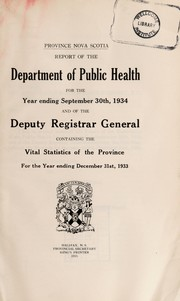 Cover of: Report of the Department of Public Health for the year ending September 30th ... and of the Deputy Registrar General containing the vital statistics of the Province for the year ending December 31st ... | Nova Scotia. Department of Public Health