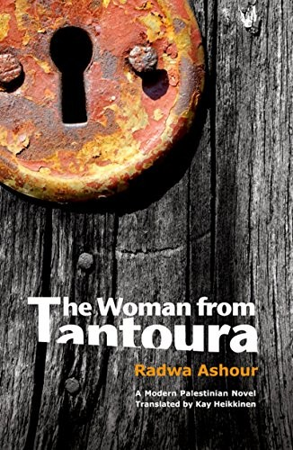 The Woman from Tantoura: A novel from Palestine by Radwa Ashour
