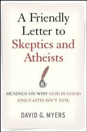 Cover of: A friendly letter to skeptics and atheists: musings on why God is good and faith isn't evil