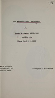 Cover of: The ancestors and descendants of Davis Woodward, 1806-1882 and his wife Mary Boyd, 1810-1890 | T. E. Woodward