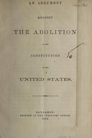 Cover of: An Argument against the abolition of the Constitution of the United States. |