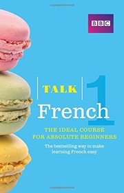 Cover of: Talk French 1 (Book/CD Pack): The ideal French course for absolute beginners
