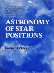 Cover of: Astronomy of star positions | Heinrich K. Eichhorn