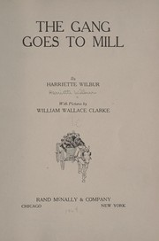 Cover of: The gang goes to mill | Harriette Wilbur
