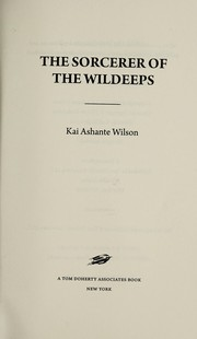 Cover of: The sorcerer of the Wildeeps | Kai Ashante Wilson