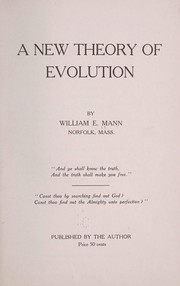 Cover of: A new theory of evolution | William E. Mann
