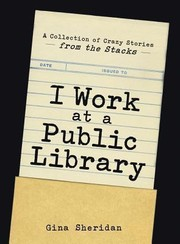 Cover of: I work at a public library | Gina Sheridan