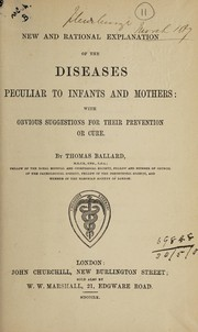 Cover of: New and rational explanation of the diseases peculiar to infants and mothers | Thomas Ballard
