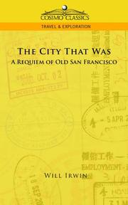 Cover of: The City That Was, A Requiem of Old San Francisco | Will Irwin