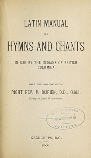Cover of: Latin manual, or, Hymns and chants in use by the Indians of British Columbia : with the approbation of Right Rev. P. Durien. | J. M. R. Le Jeune