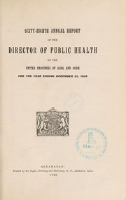 Cover of: Annual report of the Director of Public Health of the United Provinces of Agra and Oudh | United Provinces of Agra and Oudh (India). Public Health Department