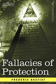 Cover of: Fallacies of Protection, Being the Sophismes Economiques of Frederic Bastiat