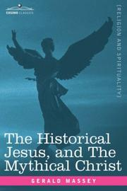 Cover of: The Historical Jesus, and The Mythical Christ | Gerald Massey