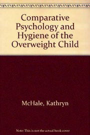 Cover of: Comparative psychology and hygiene of the over-weight child. | McHale, Kathryn