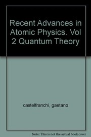 Cover of: Recent advances in Atomic Physics Volume II Quantum Theory
