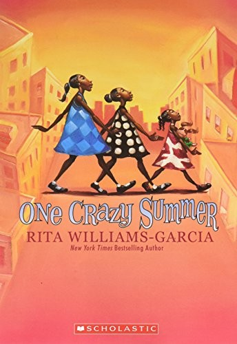 One Crazy Summer (Newbery Honor Book; Scott O'Dell Award for Historical Fiction; Coretta Scott King Award; National Book Award Finalist) by Rita Williams-Garcia