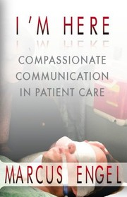 Cover of: I'm Here - Compassionate Communication in Patient Care