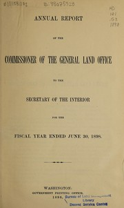 Cover of: Annual report of the Commissioner of the General Land Office to the Secretary of the Interior for the fiscal year ended June 30, 1898 | United States. General Land Office