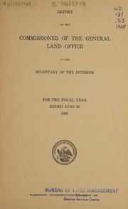 Cover of: Report of the Commissioner of the General Land Office to the Secretary of the Interior for the fiscal year ended June 30, 1908 | United States. General Land Office