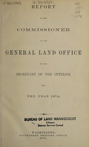 Cover of: Report of the Commissioner of the General Land Office to the Secretary of the Interior for the year 1874 | United States. General Land Office