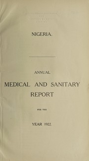 Cover of: Annual medical and sanitary report | Nigeria. Medical Department