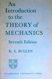 Cover of: An introduction to the theory of mechanics | K. E. Bullen