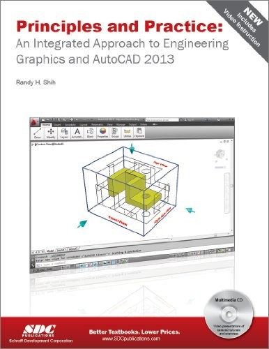 Principles and Practice: An Integrated Approach to Engineering Graphics and AutoCAD 2013 by Randy Shih