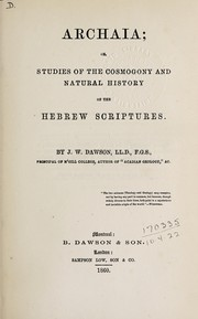Cover of: Archaia, or, Studies of the cosmogony and natural history of the Hebrew scriptures | Dawson, John William Sir