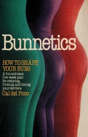 Cover of: Bunnetics, how to shape your buns | Cal Del Pozo
