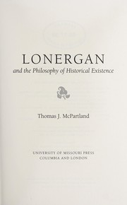 Cover of: Lonergan and the philosophy of historical existence | Thomas J. McPartland