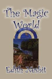 Cover of: The Magic World | Edith Nesbit