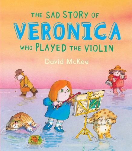 The sad story of Veronica who played the violin by McKee, David., David McKee