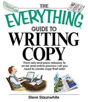 Cover of: The Everything Guide to Writing Copy: From Ads and Press Release to On-Air and Online Promos--All You Need to Create Copy That Sells (Everything: Language and Literature)