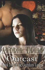 Cover of: Outcast (Guardians' League, Book 2) | Amelia Elias