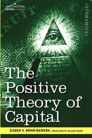 Cover of: The Positive Theory of Capital | Eugen V. Bohm-Bawerk