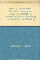 Cover of: How to lose weight without losing your looks--or health | Catherine Houck
