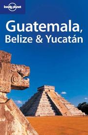 Cover of: Lonely Planet Belize, Guatemala and Yucatan | Conner Gorry