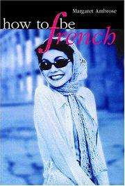 Cover of: How to Be French | Margaret Ambrose